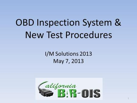 OBD Inspection System & New Test Procedures I/M Solutions 2013 May 7, 2013 1.