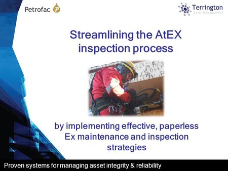 Proven systems for managing asset integrity & reliability by implementing effective, paperless Ex maintenance and inspection strategies Streamlining the.