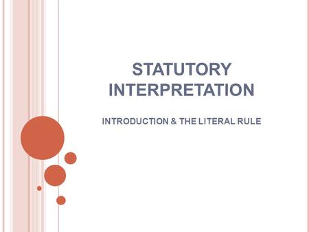STATUTORY INTERPRETATION INTRODUCTION & THE LITERAL RULE.