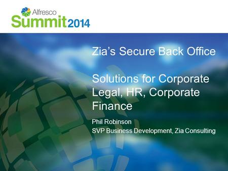 Zia's Secure Back Office Solutions for Corporate Legal, HR, Corporate Finance Phil Robinson SVP Business Development, Zia Consulting.