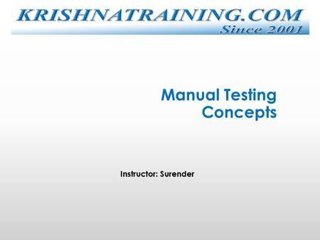 Manual Testing Concepts Instructor: Surender. Agenda  Content: 1. Testing Overview I. What is testing II. Who does testing III. When to Start Testing.