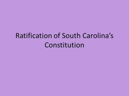 Ratification of South Carolina's Constitution. Lincoln's Plan Known as the 10 percent plan Did not want to punish the South When 10 percent of the voters.