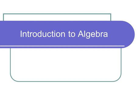 "Introduction to Algebra. What do you think of when you hear ""algebra""?"