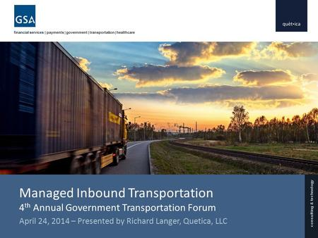 Consulting & technology financial services | payments | government | transportation | healthcare Managed Inbound Transportation 4 th Annual Government.
