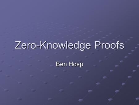 Zero-Knowledge Proofs Ben Hosp. Classical Proofs A proof is an argument for the truth or correctness of an assertion. A classical proof is an unambiguous.