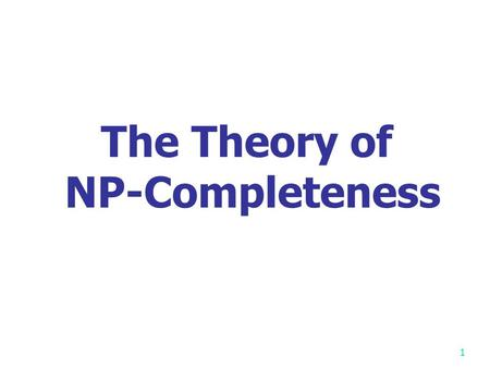 1 The Theory of NP-Completeness 2 Review: Finding lower bound by problem transformation Problem X reduces to problem Y (X  Y ) iff X can be solved by.