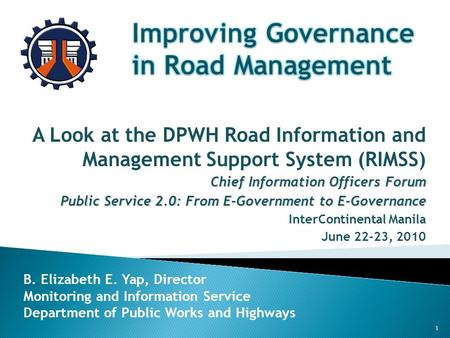 A Look at the DPWH Road Information and Management Support System (RIMSS) Chief Information Officers Forum Public Service 2.0: From E-Government to E-Governance.