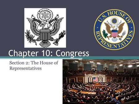 Chapter 10: Congress Section 2: The House of Representatives.