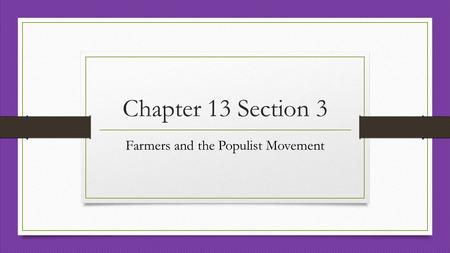 Chapter 13 Section 3 Farmers and the Populist Movement.