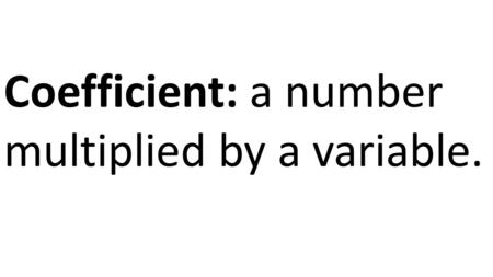 Coefficient: a number multiplied by a variable.. Degree: the greatest exponent of its variable.