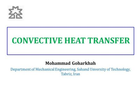 CONVECTIVE HEAT TRANSFER Mohammad Goharkhah Department of Mechanical Engineering, Sahand Unversity of Technology, Tabriz, Iran.