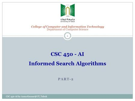 PART-2 CSC 450-AI by Asma Tabuk 1 CSC 450 - AI Informed Search Algorithms College of Computer and Information Technology Department of Computer.