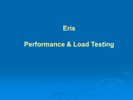 Eris Performance & Load Testing. Performance & Load Testing Basics Part 1.