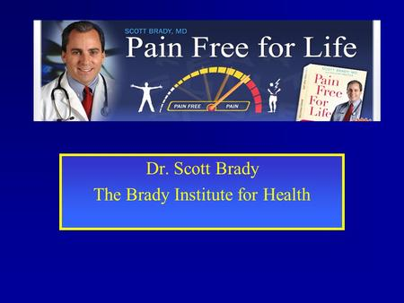 Dr. Scott Brady The Brady Institute for Health. The EPIDEMIC An August 2003 survey by The Florida Pain Initiative (FPI), an organization consisting of.