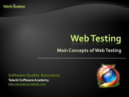 Main Concepts of Web Testing Telerik Software Academy  Software Quality Assurance.