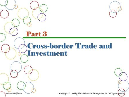 Cross-border Trade and Investment McGraw-Hill/Irwin Copyright © 2009 by The McGraw-Hill Companies, Inc. All rights reserved. Part 3.
