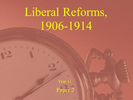 Liberal Reforms, 1906-1914 Paper 2 Year 11 Liberal Reforms, 1906-14 In the following lessons we will study … Attitudes to poverty in early 20 th C Britain.