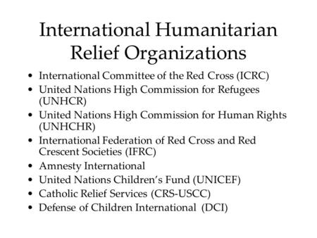 International Humanitarian Relief Organizations International Committee of the Red Cross (ICRC) United Nations High Commission for Refugees (UNHCR) United.