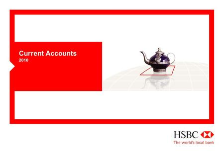 Current Accounts 2010. 2 HSBC Premier  HSBC Premier is more than just a bank account, it's an exclusive service tailored to your individual financial.