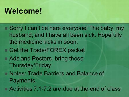 Welcome! Sorry I can't be here everyone! The baby, my husband, and I have all been sick. Hopefully the medicine kicks in soon. Get the Trade/FOREX packet.