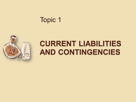 CURRENT LIABILITIES AND CONTINGENCIES Topic 1. Slide 2 13-2 Characteristics of Liabilities Statement of Accounting Concepts #6 Para 35... Resulting from.