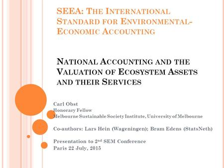 SEEA: T HE I NTERNATIONAL S TANDARD FOR E NVIRONMENTAL - E CONOMIC A CCOUNTING N ATIONAL A CCOUNTING AND THE V ALUATION OF E COSYSTEM A SSETS AND THEIR.