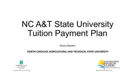 NC A&T State University Tuition Payment Plan Kristy Maners NORTH CAROLINA AGRICULTURAL AND TECHNICAL STATE UNIVERSITY Fayetteville Fort Bragg.