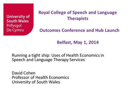 © University of South Wales Royal College of Speech and Language Therapists Outcomes Conference and Hub Launch Belfast, May 1, 2014 Running a tight ship: