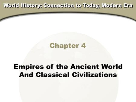 Review 2, Section Chapter 4 Empires of the Ancient World And Classical Civilizations World History: Connection to Today, Modern Era.
