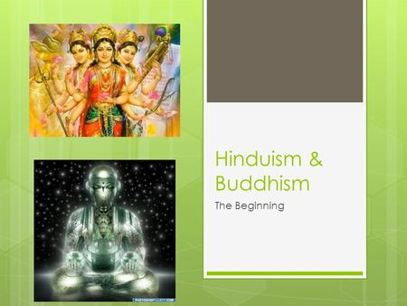 Hinduism & Buddhism The Beginning. Setting the stage  Aryans and non-Aryans followed their own religion at first.  As the intermingled, so did their.