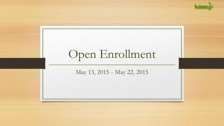 Open Enrollment May 13, 2015 - May 22, 2015 Next.