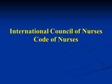 International Council of Nurses Code of Nurses. The fundamental responsibility of the nurse is fourfold: to promote health, to prevent illness, to restore.