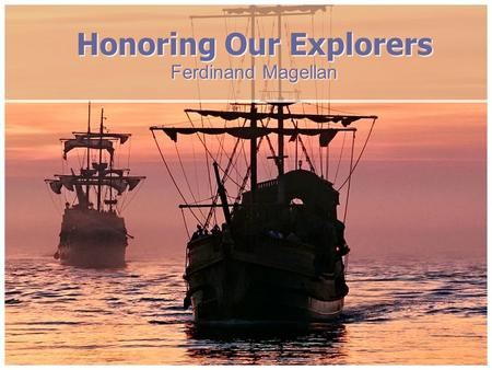 Honoring Our Explorers Ferdinand Magellan. Introduction I would like to present to the King of Spain the importance and urgency of a westward route to.