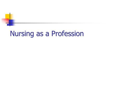 Nursing as a Profession. Definition of Professionalism The consistent demonstration of core values evidenced by nurses working with other professionals.