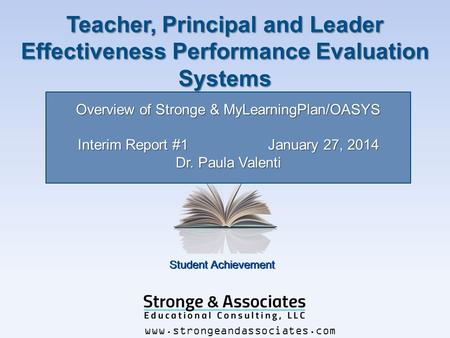 Student Achievement Teacher & Leader Effectiveness www.strongeandassociates.com Overview of Stronge & MyLearningPlan/OASYS Interim Report #1 January 27,