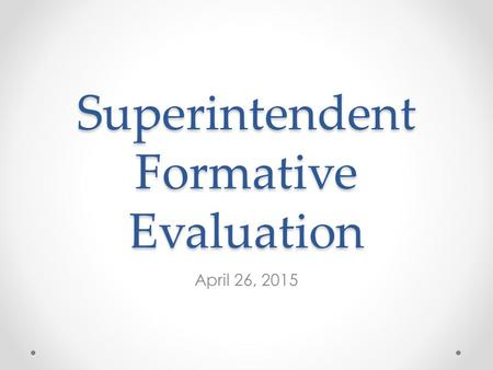 Superintendent Formative Evaluation April 26, 2015.