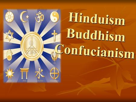 Hinduism Buddhism Confucianism. Hinduism Basic facts Basic facts Combination of many ancient religions Combination of many ancient religions Began as.