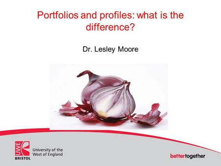 Portfolios and profiles: what is the difference? Dr. Lesley Moore.