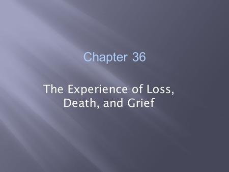 Chapter 36 The Experience of Loss, Death, and Grief.