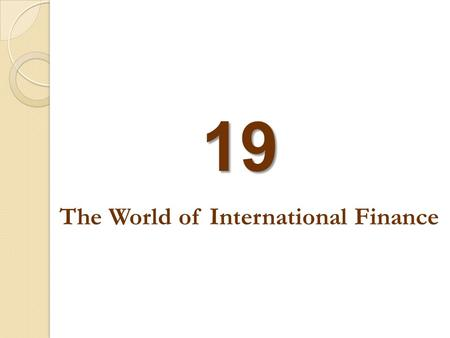 19 The World of International Finance. HOW EXCHANGE RATES ARE DETERMINED What Are Exchange Rates? exchange rate The price at which currencies trade for.