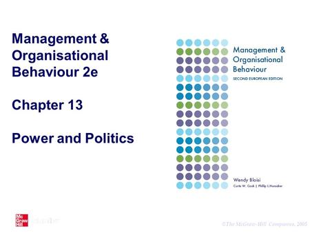 © The McGraw-Hill Companies, 2005 Management & Organisational Behaviour 2e Chapter 13 Power and Politics.