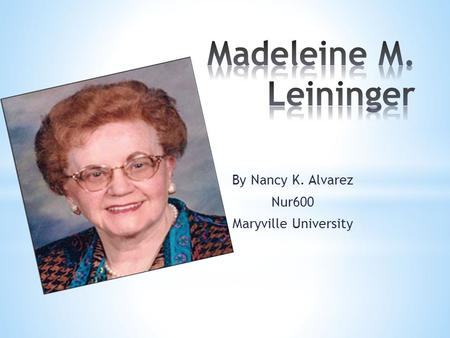 leininger madeleine biography Madeleine leininger talks about her early life growing up in nebraska and her education as a school teacher nurse in the us wikipedia madeleine leininger wikidata.