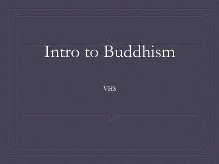Intro to Buddhism VHS. Early Buddhism in India  Founded by Siddhartha Gautama (born about 563 B.C.)  According to legend, Gautama was raised in a pampered.