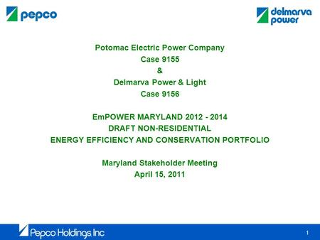 1 Potomac Electric Power Company Case 9155 & Delmarva Power & Light Case 9156 EmPOWER MARYLAND 2012 - 2014 DRAFT NON-RESIDENTIAL ENERGY EFFICIENCY AND.
