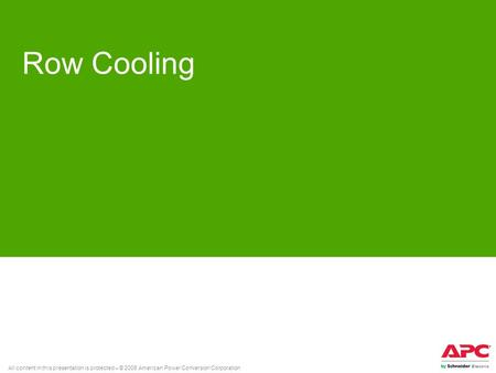 All content in this presentation is protected – © 2008 American Power Conversion Corporation Row Cooling.