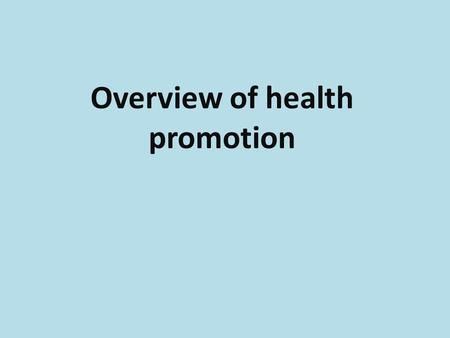 Overview of health promotion. Over the past two decade the explosion of interest and participation in health promotion and wellness activities has resulted.