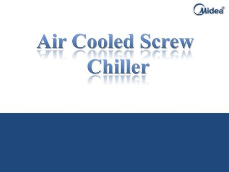 Air cooled screw chiller Introduction Product line up Features Applications Certifications Reference projects.