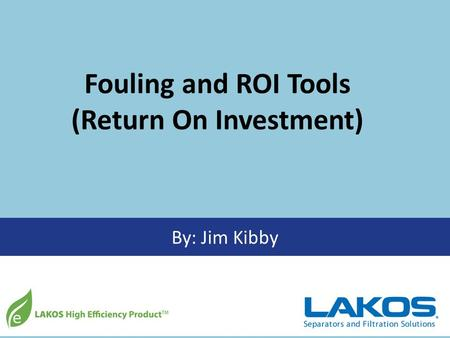By: Jim Kibby Fouling and ROI Tools (Return On Investment)