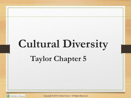 Copyright © 2015 Wolters Kluwer All Rights Reserved Cultural Diversity Taylor Chapter 5.
