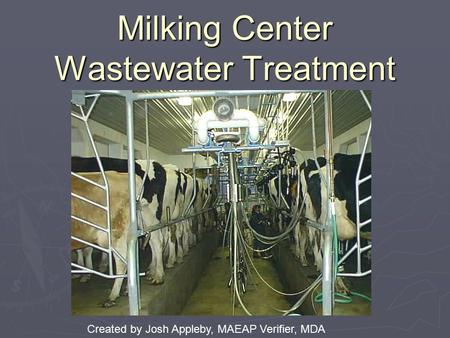 Milking Center Wastewater Treatment Created by Josh Appleby, MAEAP Verifier, MDA.